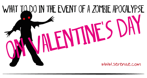 What to do in the event of a zombie apocalypse... on Valentine's Day